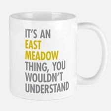 Its An East Meadow Thing Mug