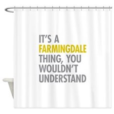 Its A Farmingdale Thing Shower Curtain