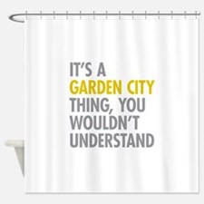 Its A Garden City Thing Shower Curtain