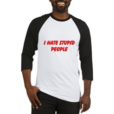 I hate stupid people Baseball Jersey