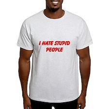 I hate stupid people T-Shirt