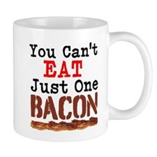 You Cant Eat Just One Bacon Mugs