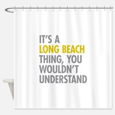 Its A Long Beach Thing Shower Curtain