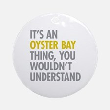 Its An Oyster Bay Thing Ornament (Round)