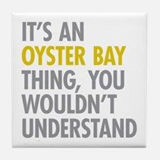Its An Oyster Bay Thing Tile Coaster