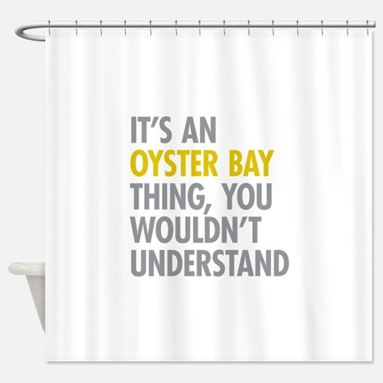 Its An Oyster Bay Thing Shower Curtain