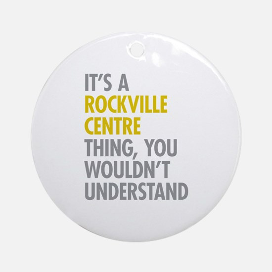 Its A Rockville Centre Thing Ornament (Round)