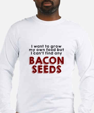 Bacon Seeds Long Sleeve T-Shirt