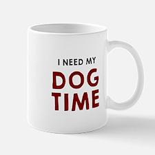 I need my dog time Mugs