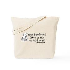 Your Boyfriend likes my bald head Tote Bag