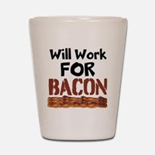 Will Work For Bacon Shot Glass