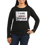 I Love MY STEP-MOM Women's Long Sleeve Dark T-Shir