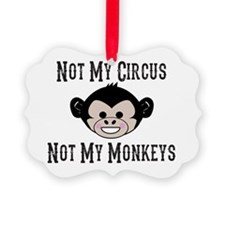 Not My Circus, Not My Monkeys (Cu Ornament
