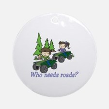Who Needs Roads? Ornament (Round)