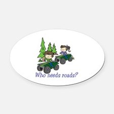 Who Needs Roads? Oval Car Magnet