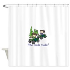 Who Needs Roads? Shower Curtain