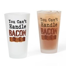 You Cant Handle Bacon Drinking Glass