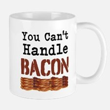 You Cant Handle Bacon Mugs