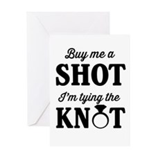 Buy Me a Shot, I'm Tying the Knot Greeting Cards