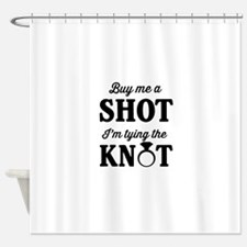 Buy Me a Shot, I'm Tying the Knot Shower Curtain