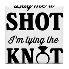 Buy Me a Shot, I'm Tying the Knot Tile Coaster