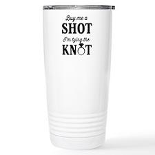 Buy Me a Shot, I'm Tying the Knot Travel Mug