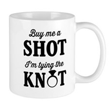 Buy Me a Shot, I'm Tying the Knot Mugs