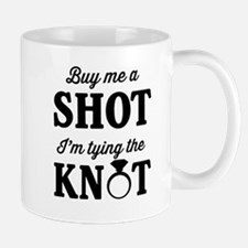 Buy Me a Shot, I'm Tying the Knot Mugs