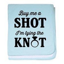 Buy Me a Shot, I'm Tying the Knot baby blanket