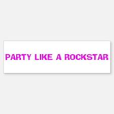PARTY LIKE A ROCKSTAR Bumper Bumper Bumper Sticker