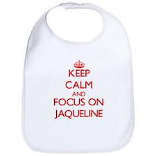Keep Calm and focus on Jaqueline Bib