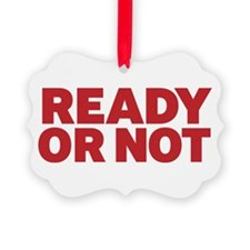 Ready or Not Ornament