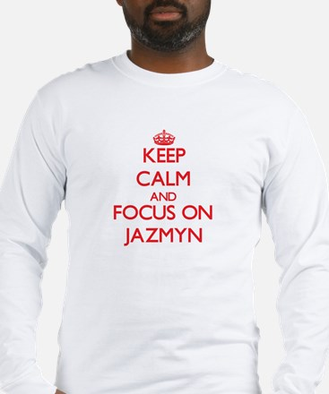 Keep Calm and focus on Jazmyn Long Sleeve T-Shirt