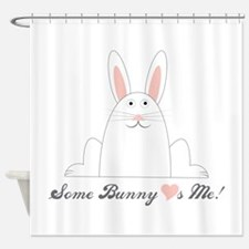 Some Bunny Loves Me! Shower Curtain