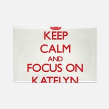Keep Calm and focus on Katelyn Magnets