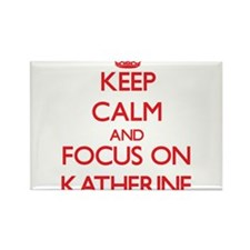 Keep Calm and focus on Katherine Magnets