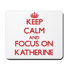Keep Calm and focus on Katherine Mousepad