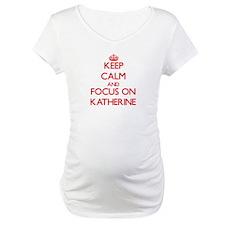 Keep Calm and focus on Katherine Shirt