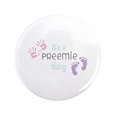 """A Preemie Thing 3.5"""" Button"""