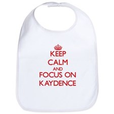 Keep Calm and focus on Kaydence Bib