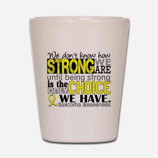 Sarcoma How Strong We Are Shot Glass