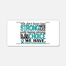 Ovarian Cancer HowStrongWeA Aluminum License Plate
