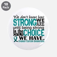 "Ovarian Cancer HowStrongWeAr 3.5"" Button (10 pack)"