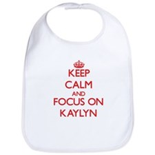 Keep Calm and focus on Kaylyn Bib