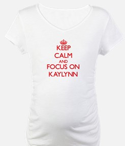 Keep Calm and focus on Kaylynn Shirt