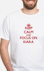 Keep Calm and focus on Kiara T-Shirt
