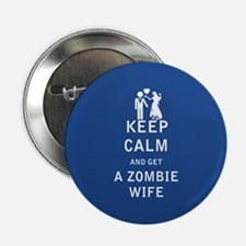 """Keep Calm and Get a Zombie Wife - FULL 2.25"""" Butto"""