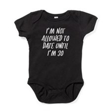 Not Allowed To Date Until Im 30 Baby Bodysuit