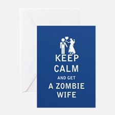 Keep Calm and Get a Zombie Wife - FULL Greeting Ca
