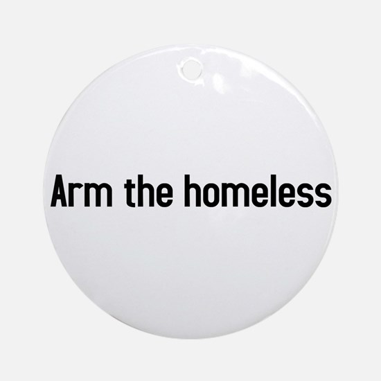 arm the homeless Ornament (Round)